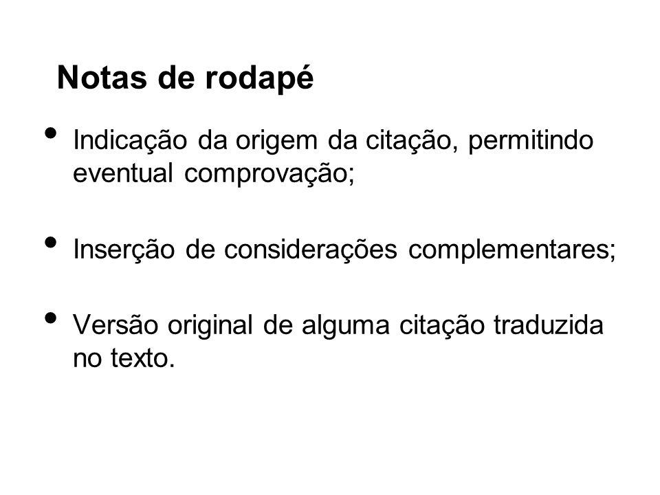 Notas de rodapé Indicação da origem da citação, permitindo eventual comprovação; Inserção de considerações complementares; Versão original de alguma c