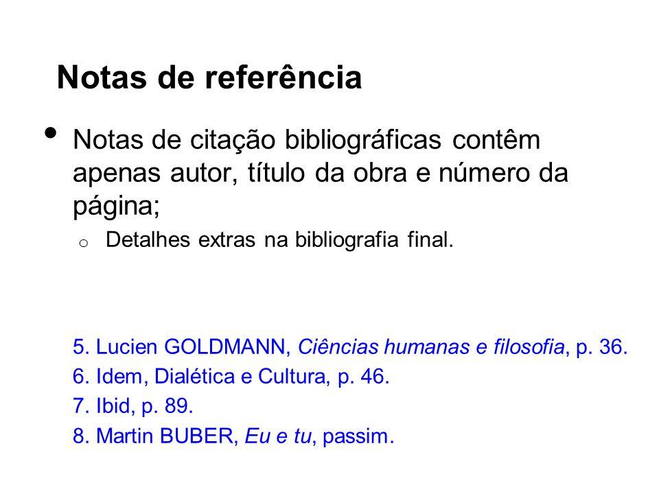 Notas de referência Notas de citação bibliográficas contêm apenas autor, título da obra e número da página; o Detalhes extras na bibliografia final. 5