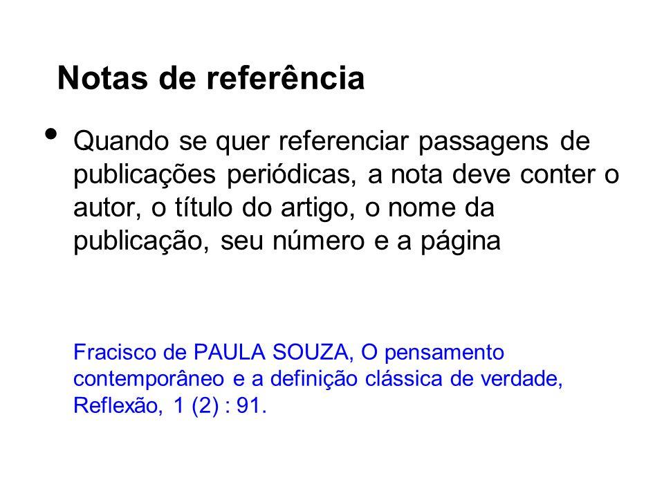 Notas de referência Quando se quer referenciar passagens de publicações periódicas, a nota deve conter o autor, o título do artigo, o nome da publicaç