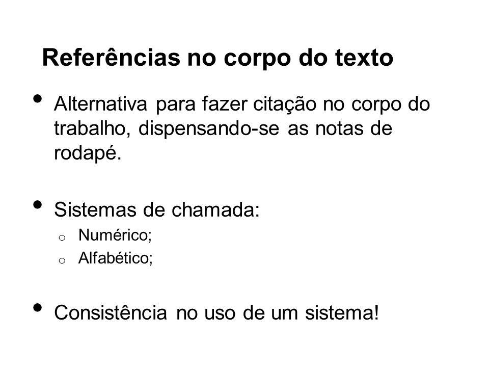 Referências no corpo do texto Alternativa para fazer citação no corpo do trabalho, dispensando-se as notas de rodapé. Sistemas de chamada: o Numérico;