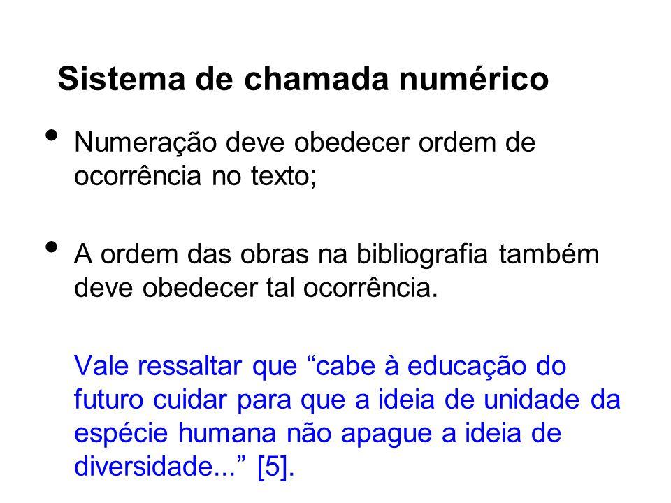 Sistema de chamada numérico Numeração deve obedecer ordem de ocorrência no texto; A ordem das obras na bibliografia também deve obedecer tal ocorrênci