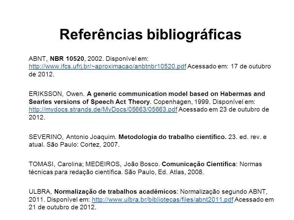 Referências bibliográficas ABNT, NBR 10520, 2002. Disponível em: http://www.ifcs.ufrj.br/~aproximacao/anbtnbr10520.pdf Acessado em: 17 de outubro de 2