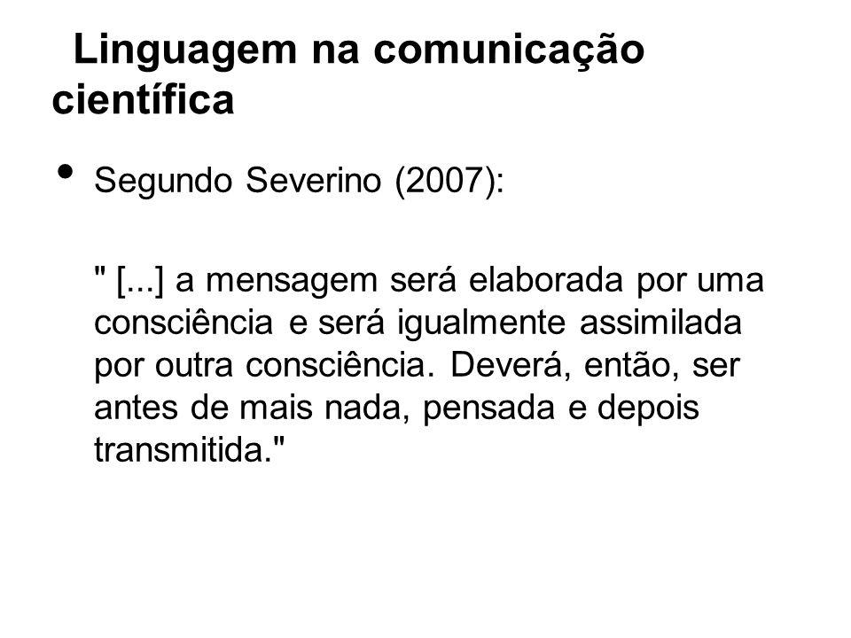 Linguagem na comunicação científica Segundo Severino (2007):