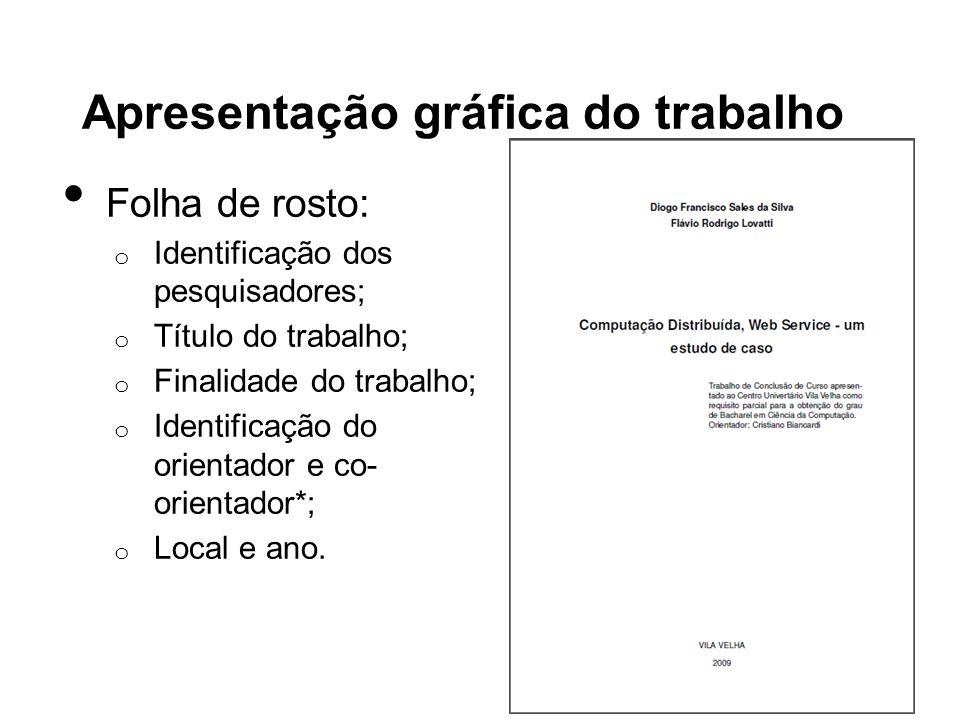 Apresentação gráfica do trabalho Folha de rosto: o Identificação dos pesquisadores; o Título do trabalho; o Finalidade do trabalho; o Identificação do