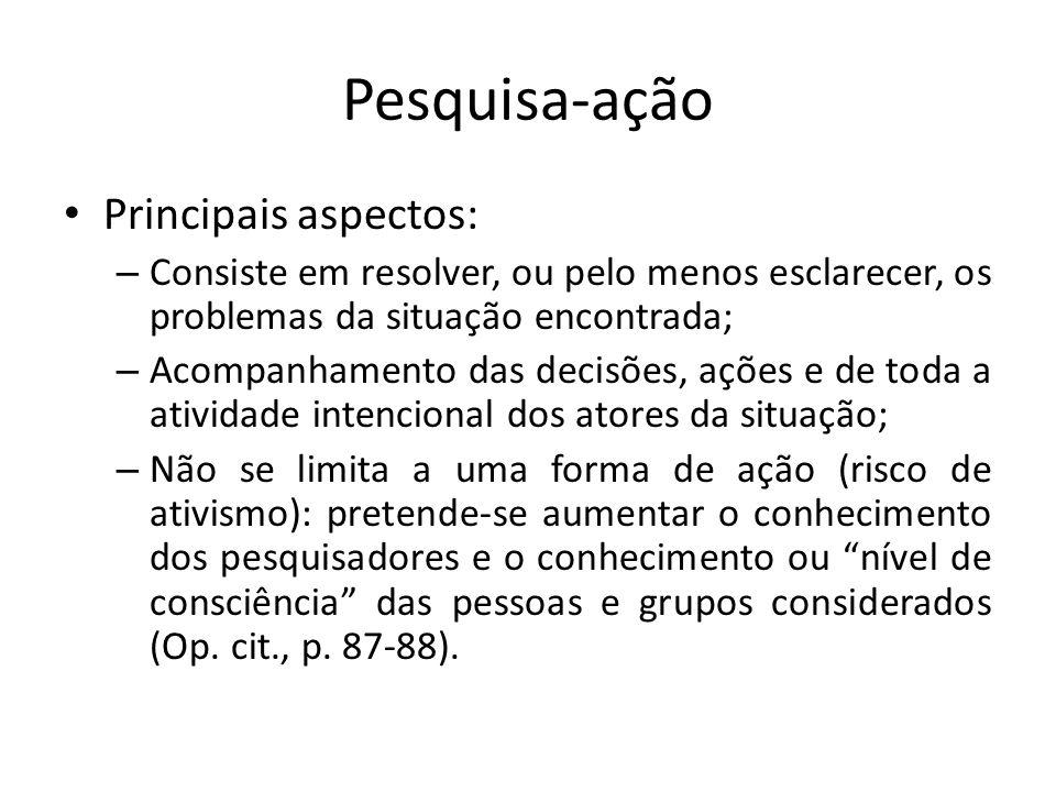Pesquisa-ação Principais aspectos: – Consiste em resolver, ou pelo menos esclarecer, os problemas da situação encontrada; – Acompanhamento das decisõe