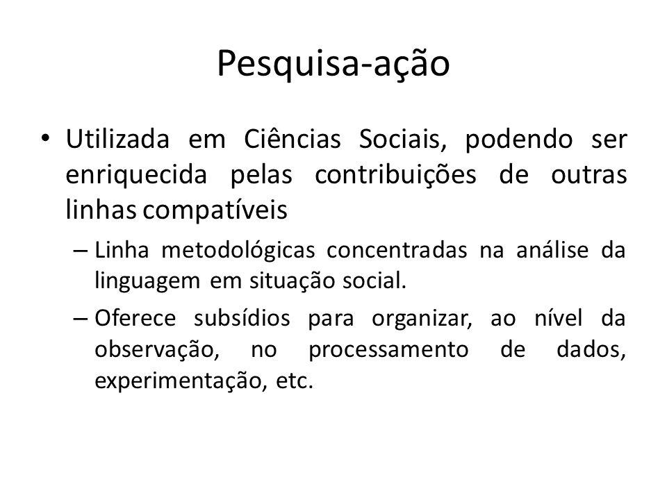 Pesquisa-ação Utilizada em Ciências Sociais, podendo ser enriquecida pelas contribuições de outras linhas compatíveis – Linha metodológicas concentrad