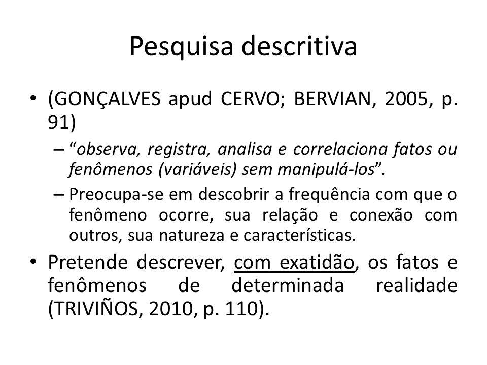 Pesquisa descritiva (GONÇALVES apud CERVO; BERVIAN, 2005, p. 91) –observa, registra, analisa e correlaciona fatos ou fenômenos (variáveis) sem manipul
