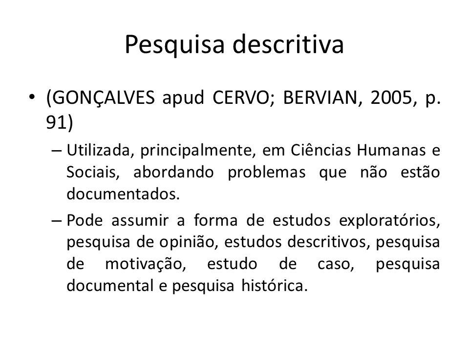 Pesquisa descritiva (GONÇALVES apud CERVO; BERVIAN, 2005, p. 91) – Utilizada, principalmente, em Ciências Humanas e Sociais, abordando problemas que n