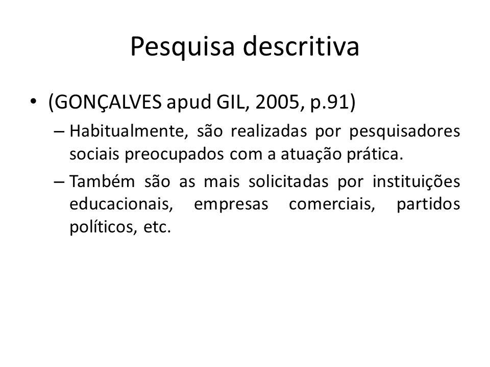 Pesquisa descritiva (GONÇALVES apud GIL, 2005, p.91) – Habitualmente, são realizadas por pesquisadores sociais preocupados com a atuação prática. – Ta