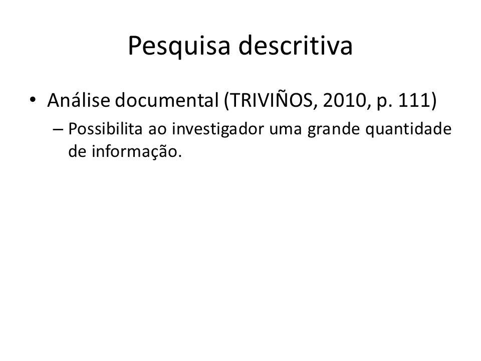 Pesquisa descritiva Análise documental (TRIVIÑOS, 2010, p. 111) – Possibilita ao investigador uma grande quantidade de informação.