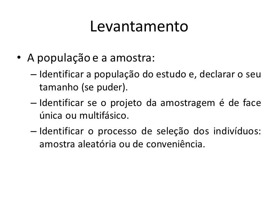 Levantamento A população e a amostra: – Identificar a população do estudo e, declarar o seu tamanho (se puder). – Identificar se o projeto da amostrag