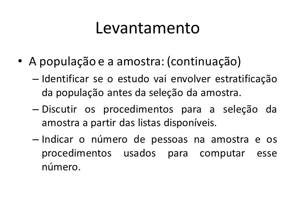Levantamento A população e a amostra: (continuação) – Identificar se o estudo vai envolver estratificação da população antes da seleção da amostra. –