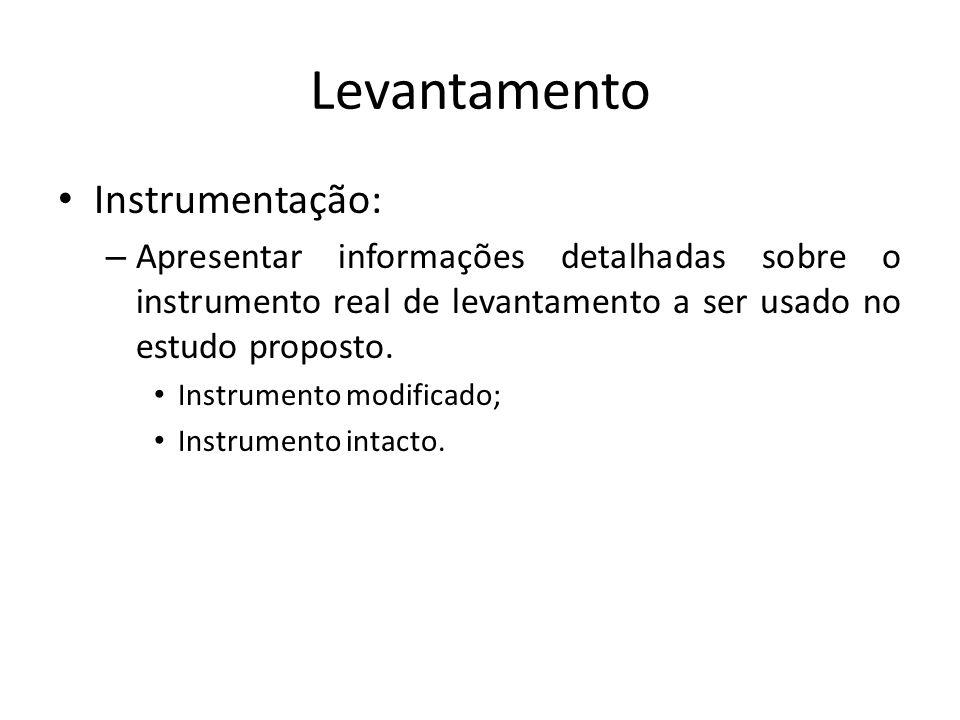 Levantamento Instrumentação: – Apresentar informações detalhadas sobre o instrumento real de levantamento a ser usado no estudo proposto. Instrumento