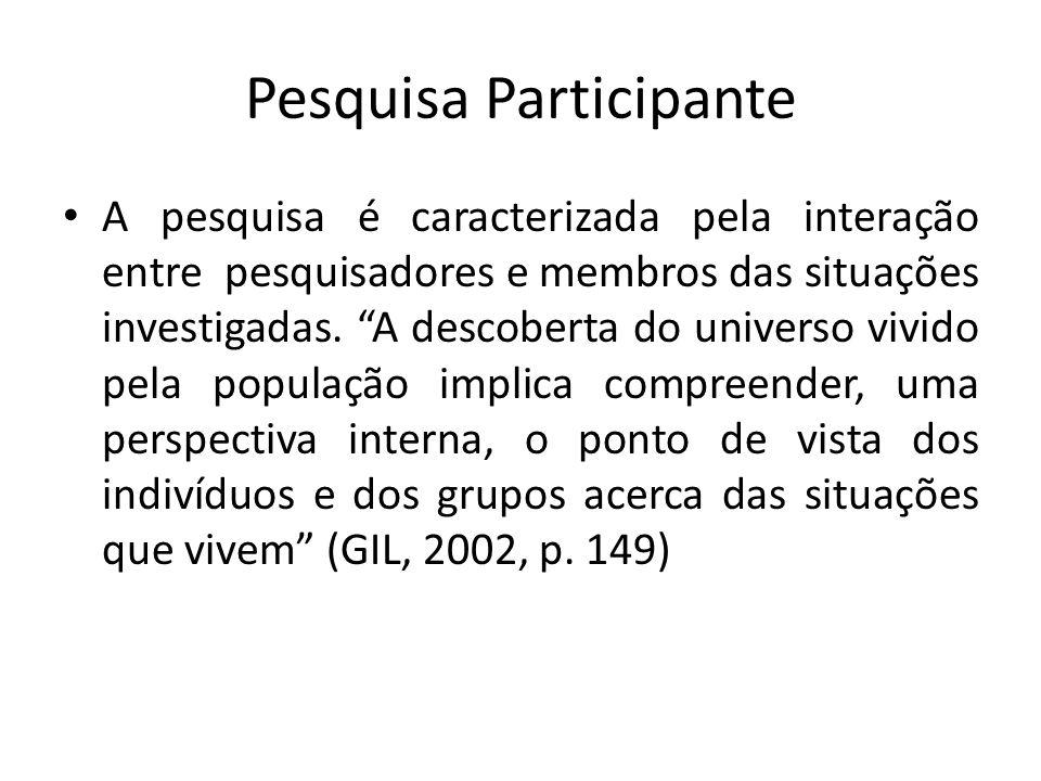 Pesquisa Participante A pesquisa é caracterizada pela interação entre pesquisadores e membros das situações investigadas. A descoberta do universo viv
