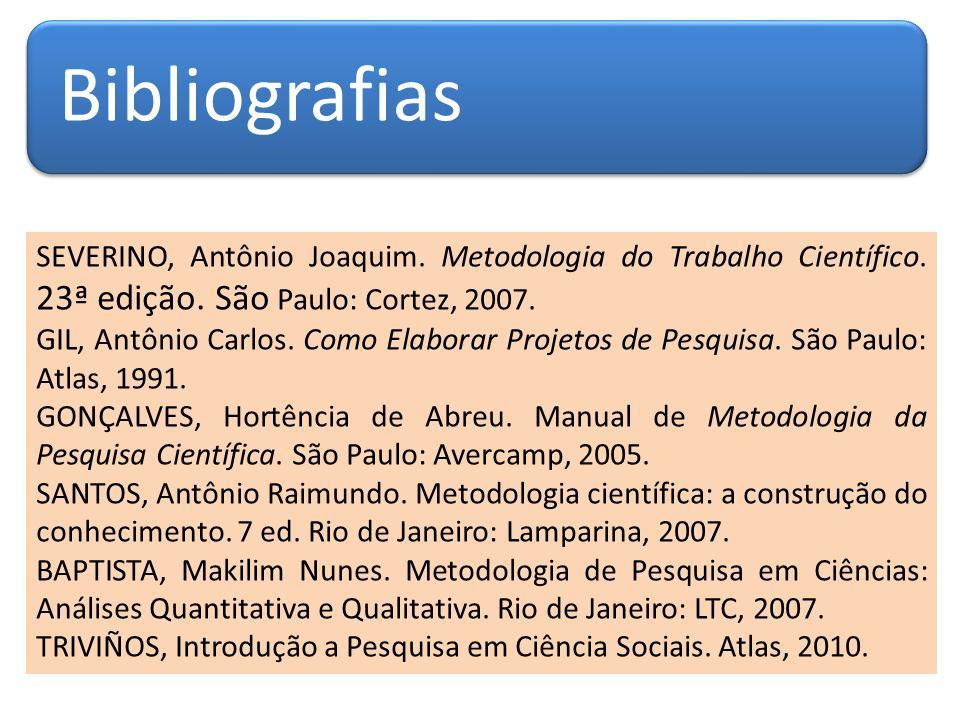 Bibliografias SEVERINO, Antônio Joaquim. Metodologia do Trabalho Científico. 23ª edição. São Paulo: Cortez, 2007. GIL, Antônio Carlos. Como Elaborar P
