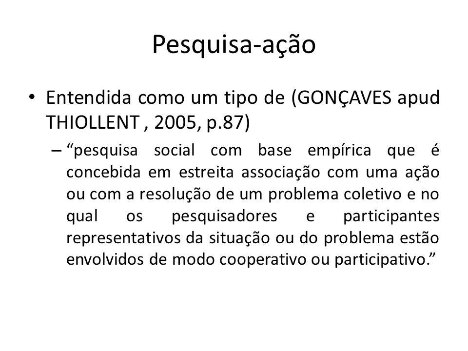 Pesquisa-ação Entendida como um tipo de (GONÇAVES apud THIOLLENT, 2005, p.87) – pesquisa social com base empírica que é concebida em estreita associaç