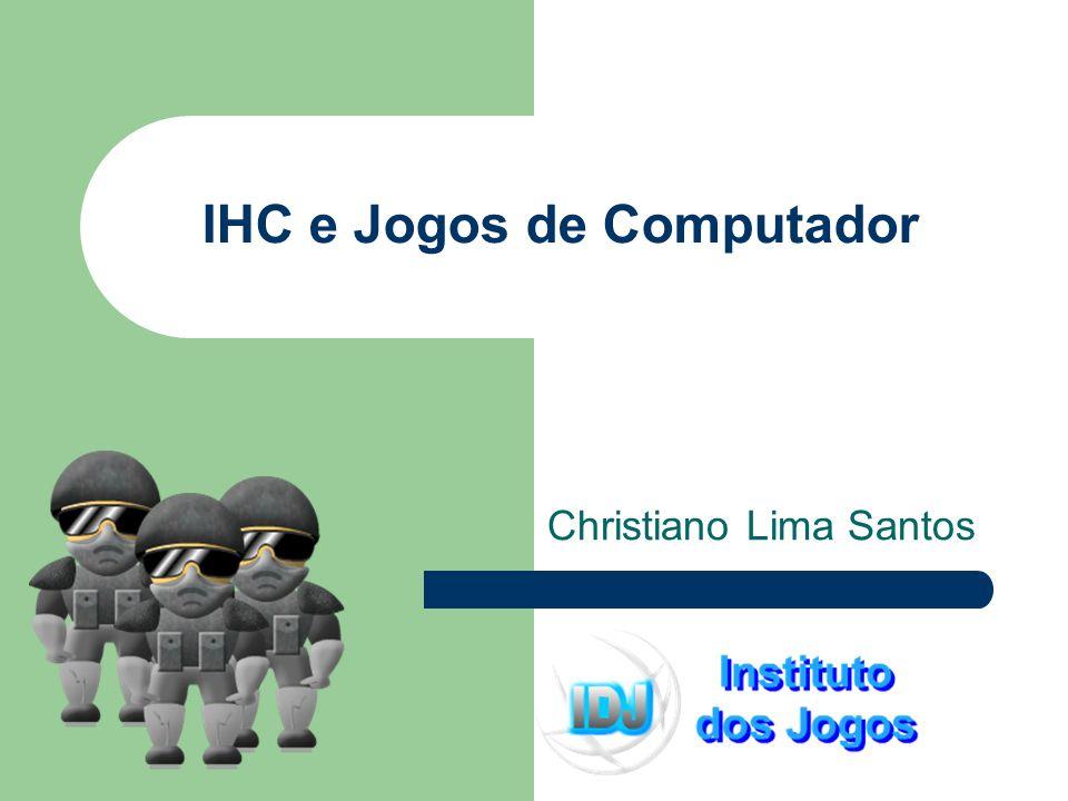 IHC e Jogos de Computador Christiano Lima Santos