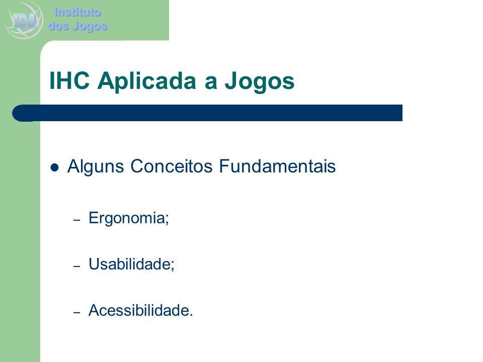 IHC Aplicada a Jogos Alguns Conceitos Fundamentais – Ergonomia; – Usabilidade; – Acessibilidade.