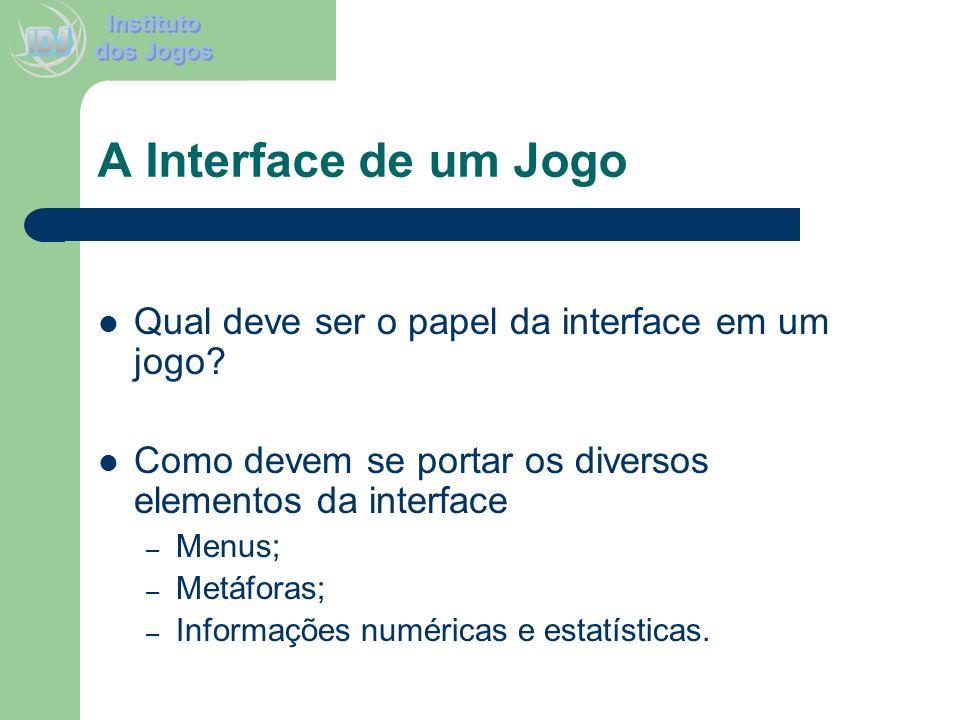 A Interface de um Jogo Qual deve ser o papel da interface em um jogo? Como devem se portar os diversos elementos da interface – Menus; – Metáforas; –