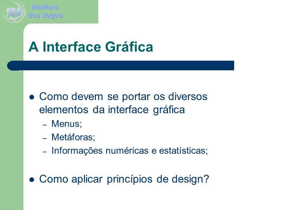 A Interface Gráfica Como devem se portar os diversos elementos da interface gráfica – Menus; – Metáforas; – Informações numéricas e estatísticas; Como