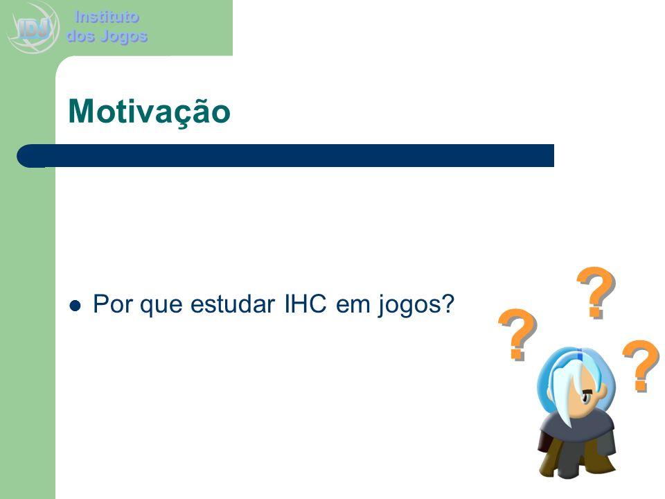 Motivação Por que estudar IHC em jogos? ? ? ? ? ? ?