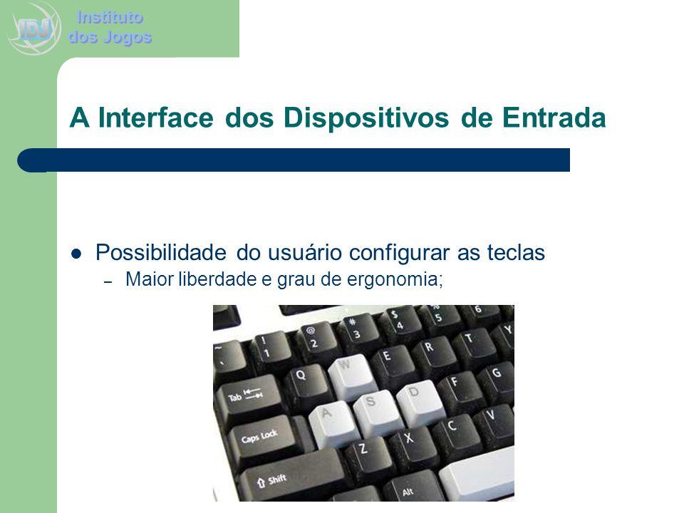 A Interface dos Dispositivos de Entrada Possibilidade do usuário configurar as teclas – Maior liberdade e grau de ergonomia;