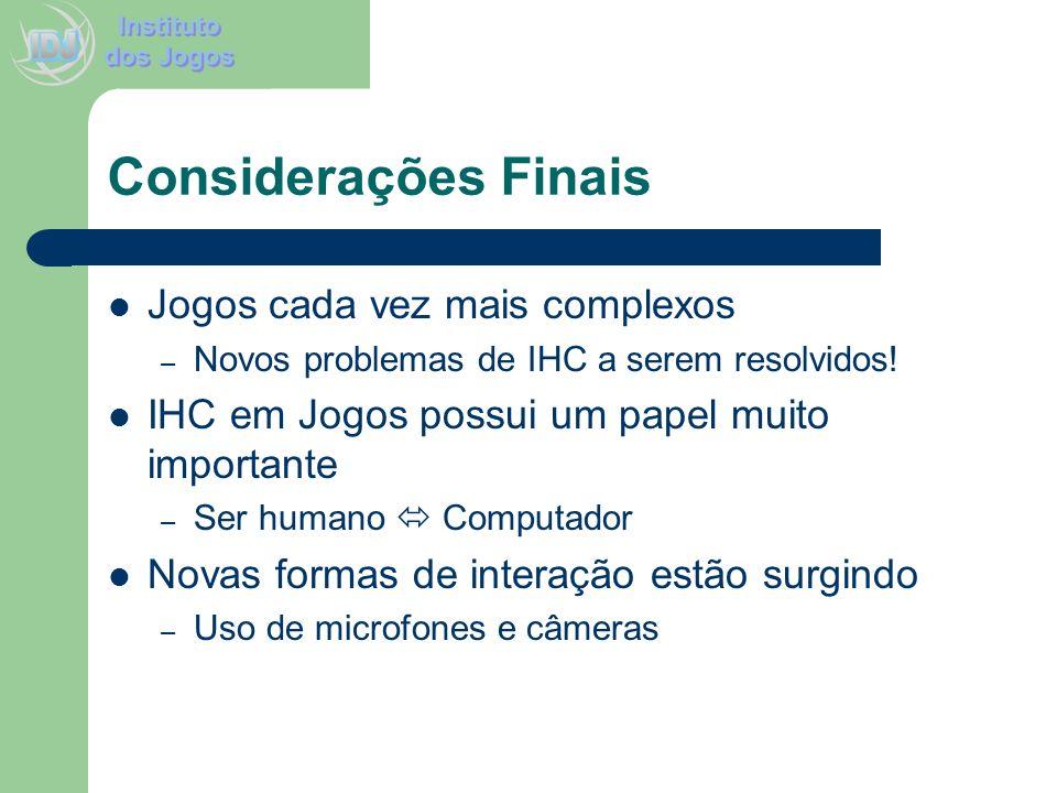 Considerações Finais Jogos cada vez mais complexos – Novos problemas de IHC a serem resolvidos! IHC em Jogos possui um papel muito importante – Ser hu