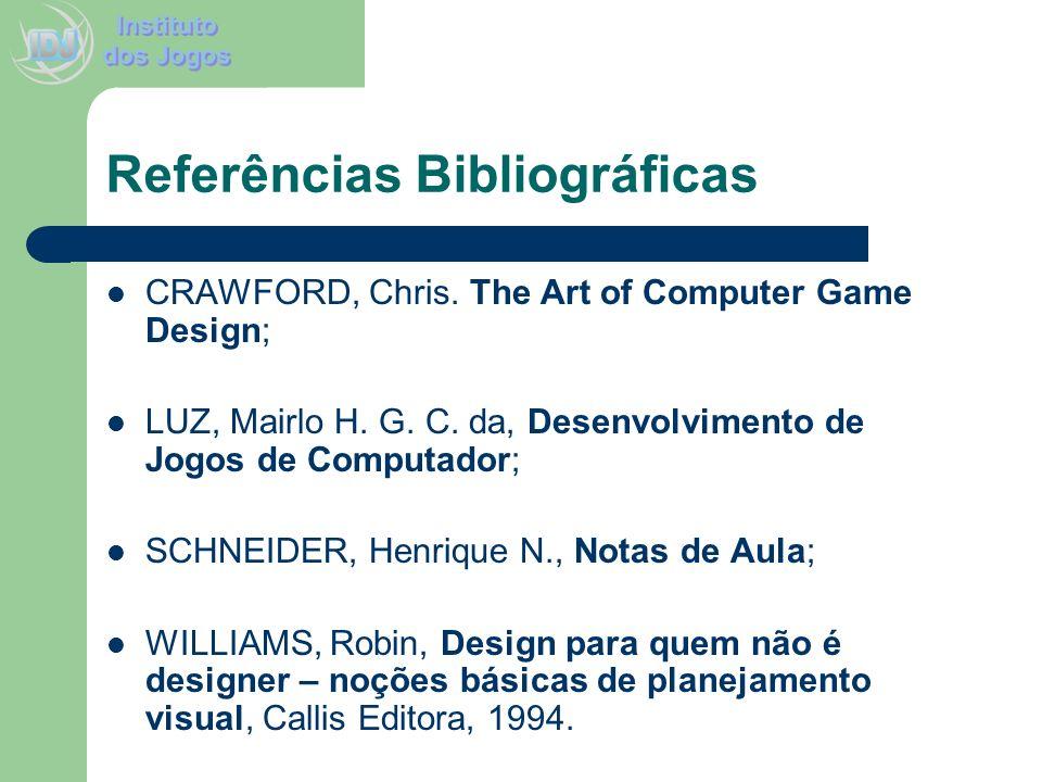 Referências Bibliográficas CRAWFORD, Chris. The Art of Computer Game Design; LUZ, Mairlo H. G. C. da, Desenvolvimento de Jogos de Computador; SCHNEIDE