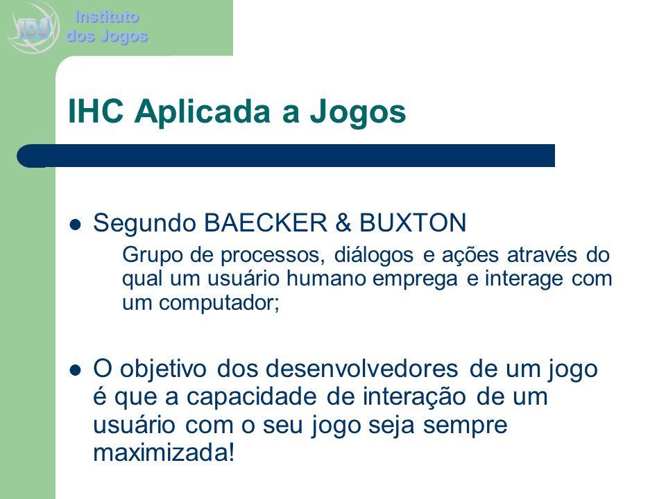 IHC Aplicada a Jogos Segundo BAECKER & BUXTON Grupo de processos, diálogos e ações através do qual um usuário humano emprega e interage com um computa
