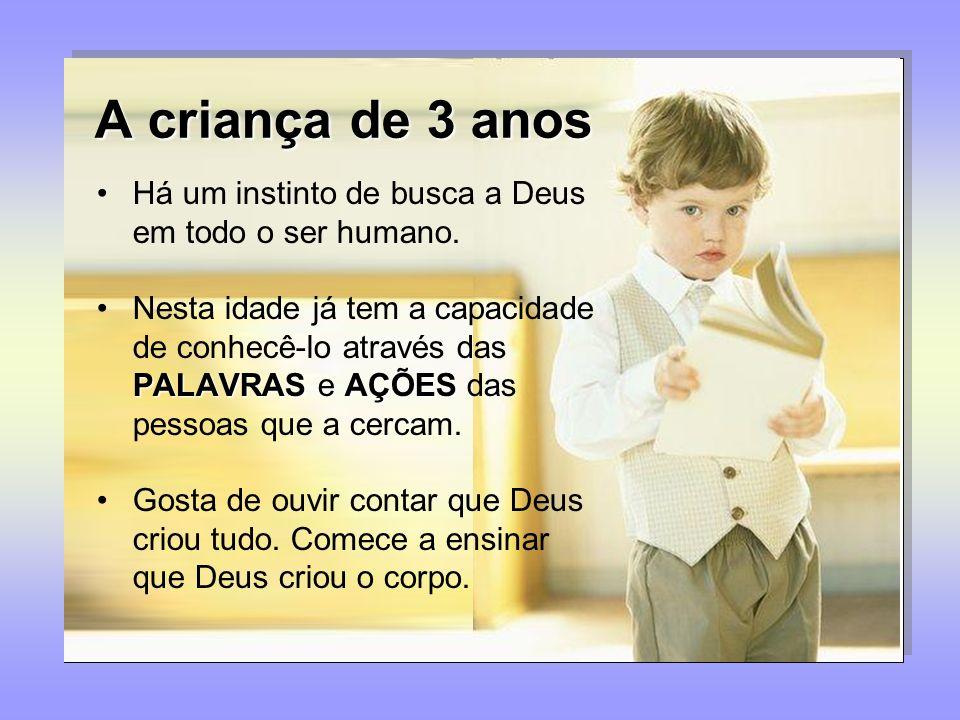 A criança de 3 anos Há um instinto de busca a Deus em todo o ser humano. PALAVRASAÇÕESNesta idade já tem a capacidade de conhecê-lo através das PALAVR