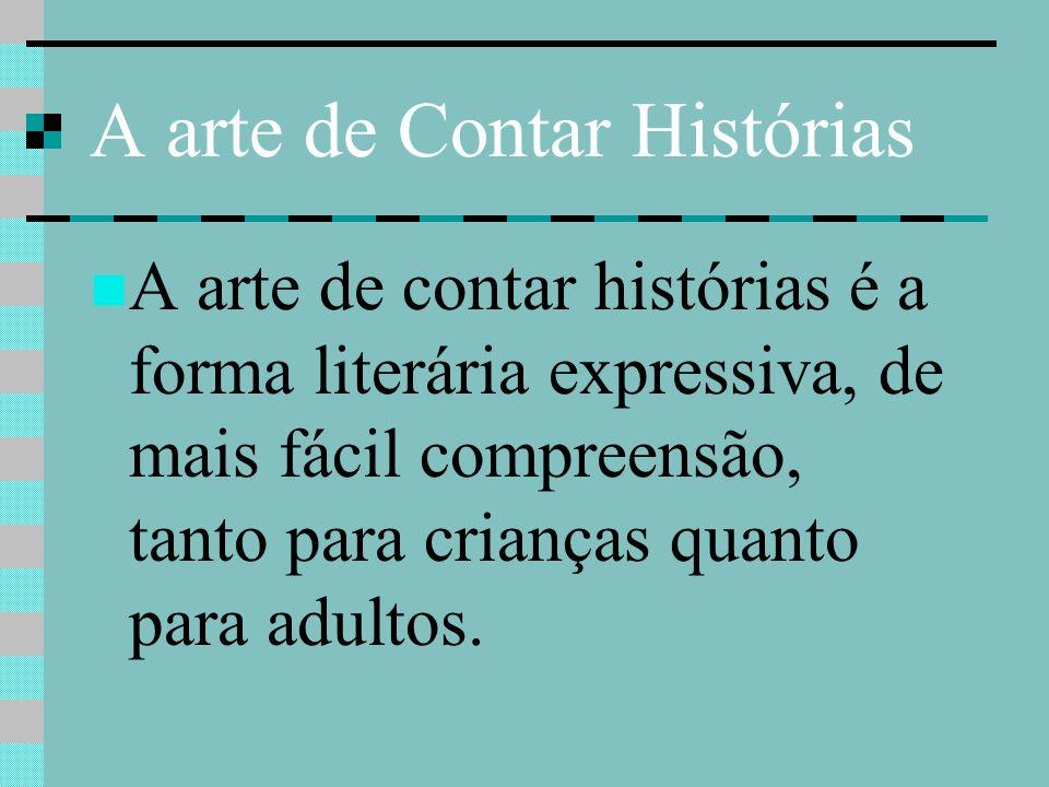 A arte de Contar Histórias A arte de contar histórias é a forma literária expressiva, de mais fácil compreensão, tanto para crianças quanto para adult