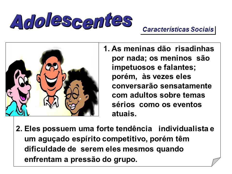 Características Sociais 1. As meninas dão risadinhas por nada; os meninos são impetuosos e falantes; porém, às vezes eles conversarão sensatamente com
