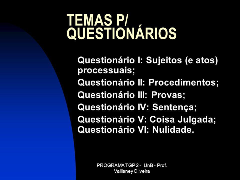 PROGRAMA TGP 2 - UnB - Prof. Vallisney Oliveira TEMAS P/ QUESTIONÁRIOS Questionário I: Sujeitos (e atos) processuais; Questionário II: Procedimentos;
