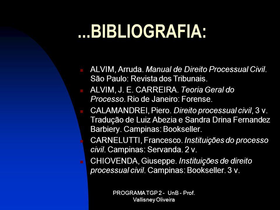 PROGRAMA TGP 2 - UnB - Prof. Vallisney Oliveira...BIBLIOGRAFIA: ALVIM, Arruda. Manual de Direito Processual Civil. São Paulo: Revista dos Tribunais. A
