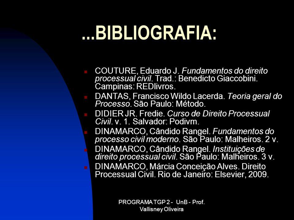 PROGRAMA TGP 2 - UnB - Prof. Vallisney Oliveira...BIBLIOGRAFIA: COUTURE, Eduardo J. Fundamentos do direito processual civil. Trad.: Benedicto Giaccobi