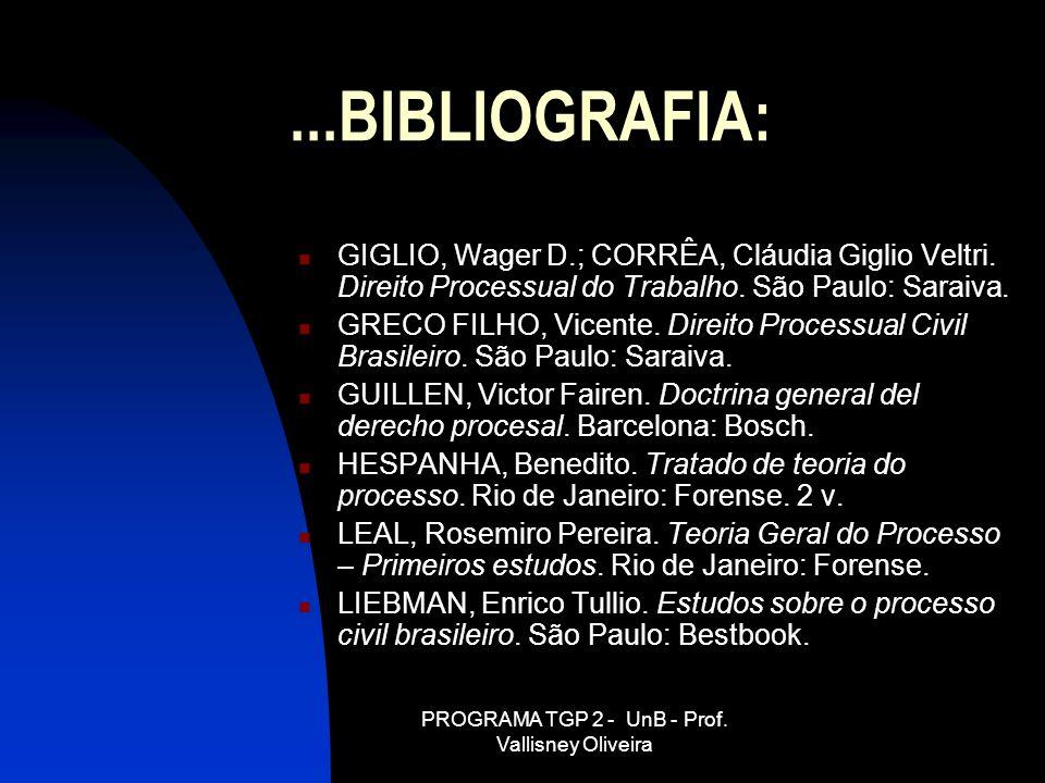 PROGRAMA TGP 2 - UnB - Prof. Vallisney Oliveira...BIBLIOGRAFIA: GIGLIO, Wager D.; CORRÊA, Cláudia Giglio Veltri. Direito Processual do Trabalho. São P