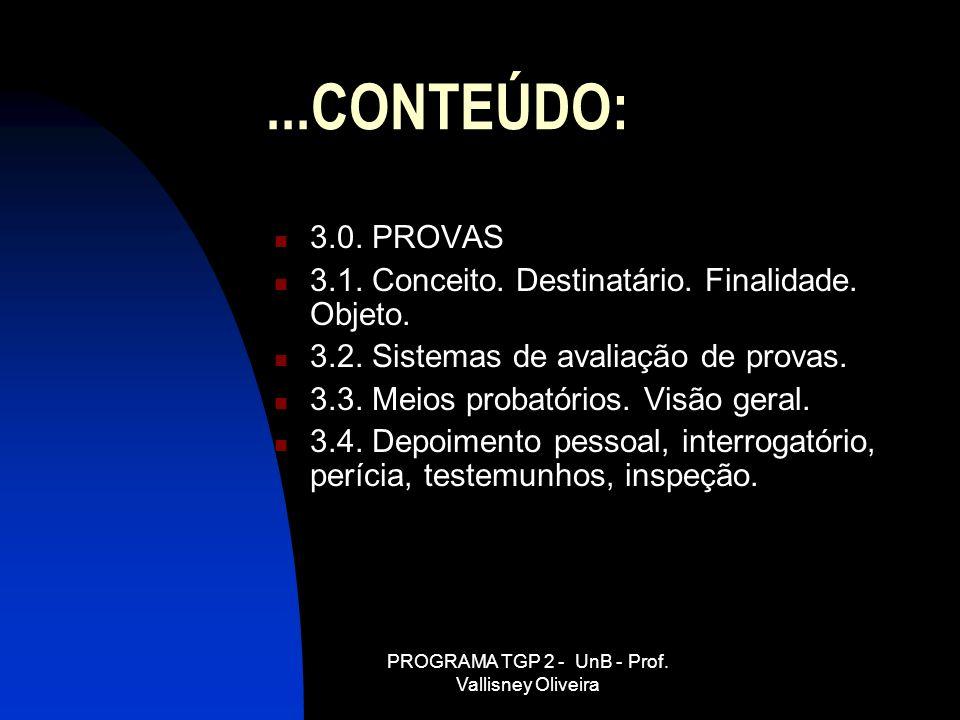 PROGRAMA TGP 2 - UnB - Prof. Vallisney Oliveira...CONTEÚDO: 3.0. PROVAS 3.1. Conceito. Destinatário. Finalidade. Objeto. 3.2. Sistemas de avaliação de