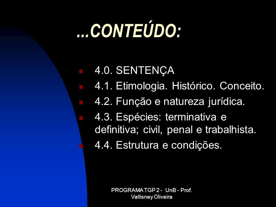PROGRAMA TGP 2 - UnB - Prof. Vallisney Oliveira...CONTEÚDO: 4.0. SENTENÇA 4.1. Etimologia. Histórico. Conceito. 4.2. Função e natureza jurídica. 4.3.
