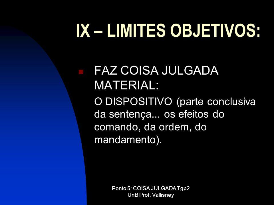 Ponto 5: COISA JULGADA Tgp2 UnB Prof. Vallisney IX – LIMITES OBJETIVOS: FAZ COISA JULGADA MATERIAL: O DISPOSITIVO (parte conclusiva da sentença... os