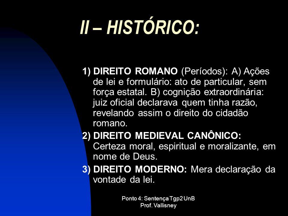 Ponto 4: Sentença Tgp2 UnB Prof. Vallisney II – HISTÓRICO: 1) DIREITO ROMANO (Períodos): A) Ações de lei e formulário: ato de particular, sem força es