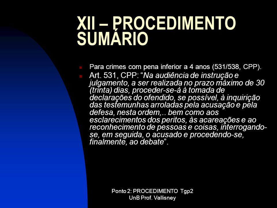 Ponto 2: PROCEDIMENTO Tgp2 UnB Prof. Vallisney XII – PROCEDIMENTO SUMÁRIO Para crimes com pena inferior a 4 anos (531/538, CPP). Art. 531, CPP: Na aud