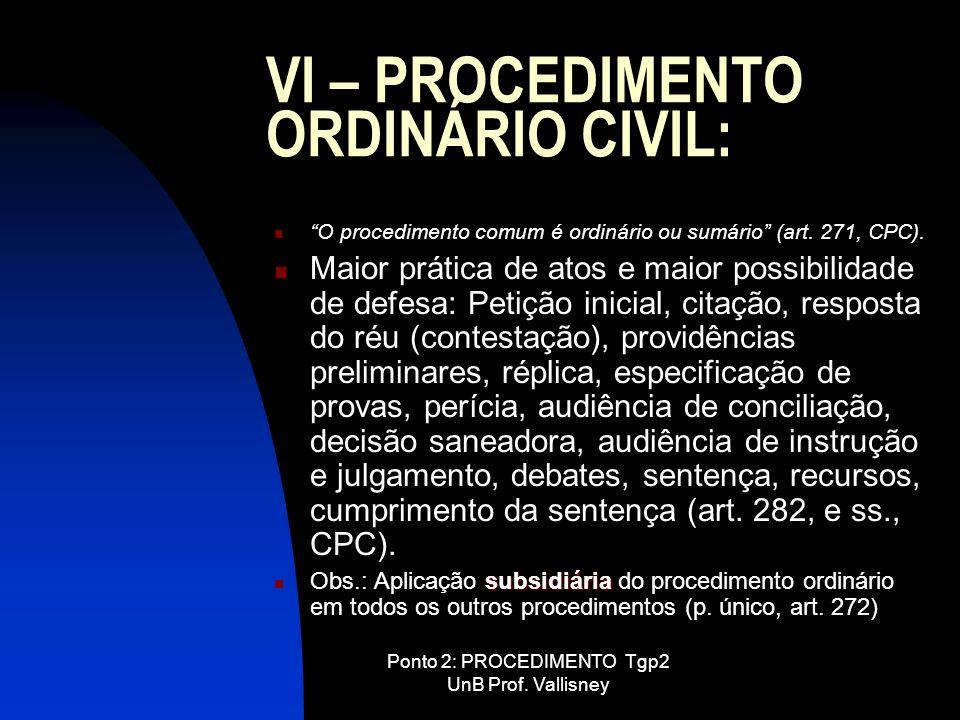 Ponto 2: PROCEDIMENTO Tgp2 UnB Prof. Vallisney VI – PROCEDIMENTO ORDINÁRIO CIVIL: O procedimento comum é ordinário ou sumário (art. 271, CPC). Maior p