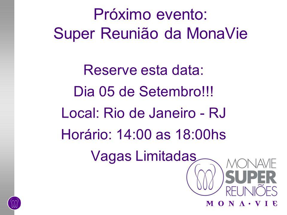 Próximo evento: Super Reunião da MonaVie Reserve esta data: Dia 05 de Setembro!!! Local: Rio de Janeiro - RJ Horário: 14:00 as 18:00hs Vagas Limitadas