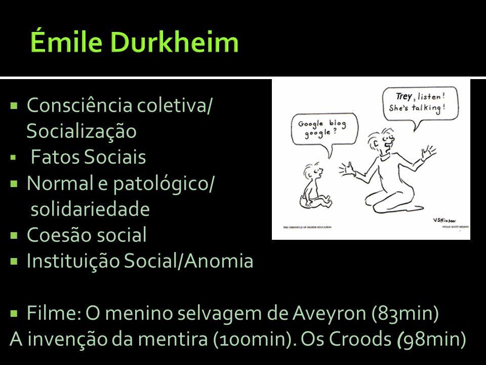 Consciência coletiva/ Socialização Fatos Sociais Normal e patológico/ solidariedade Coesão social Instituição Social/Anomia Filme: O menino selvagem d