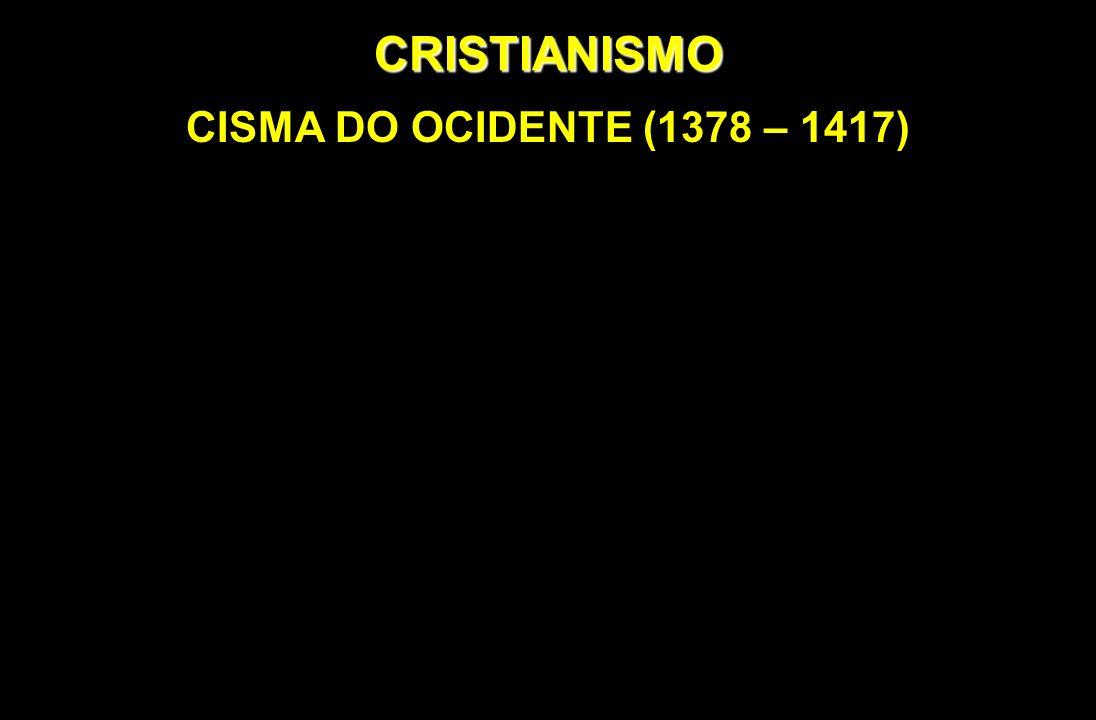 CRISTIANISMO CISMA DO OCIDENTE (1378 – 1417)
