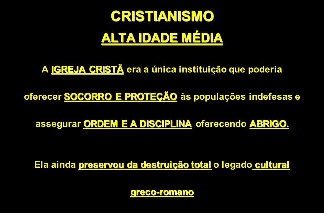 CRISTIANISMO ALTA IDADE MÉDIA IGREJA CRISTÃ A IGREJA CRISTÃ era a única instituição que poderia SOCORRO E PROTEÇÃO oferecer SOCORRO E PROTEÇÃO às popu