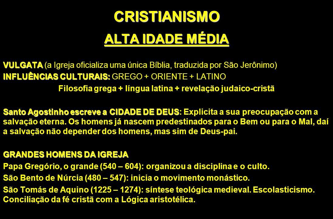 CRISTIANISMO ALTA IDADE MÉDIA VULGATA VULGATA (a Igreja oficializa uma única Bíblia, traduzida por São Jerônimo) INFLUÊNCIAS CULTURAIS: INFLUÊNCIAS CU