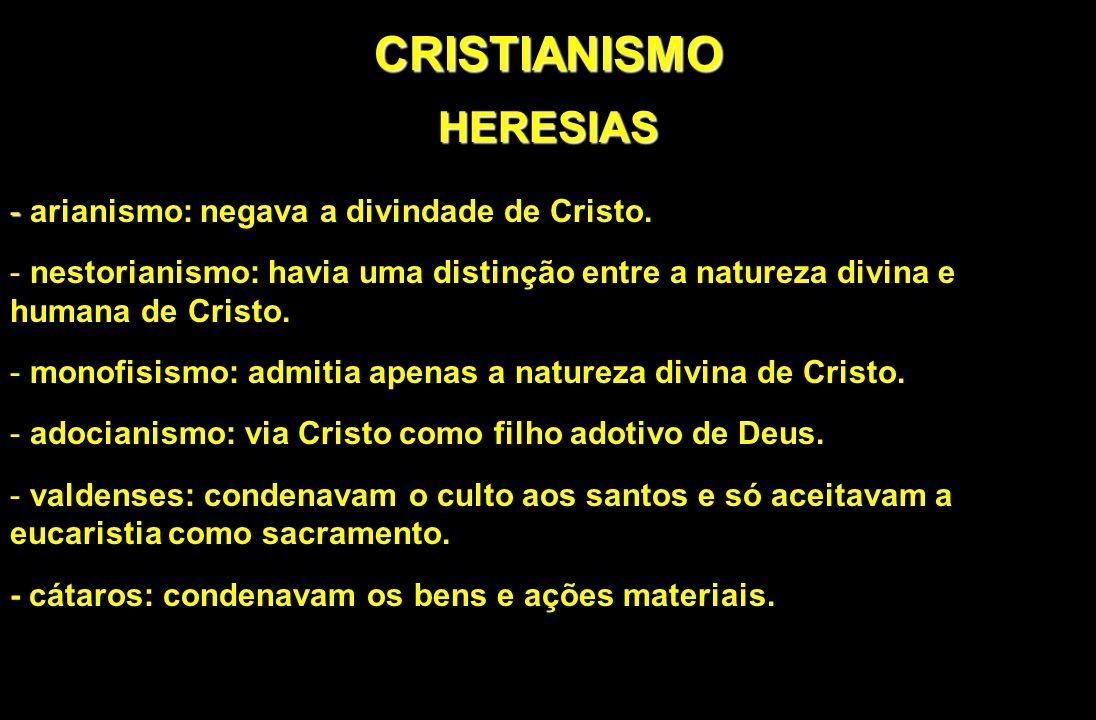 CRISTIANISMOHERESIAS - - arianismo: negava a divindade de Cristo. - nestorianismo: havia uma distinção entre a natureza divina e humana de Cristo. - m