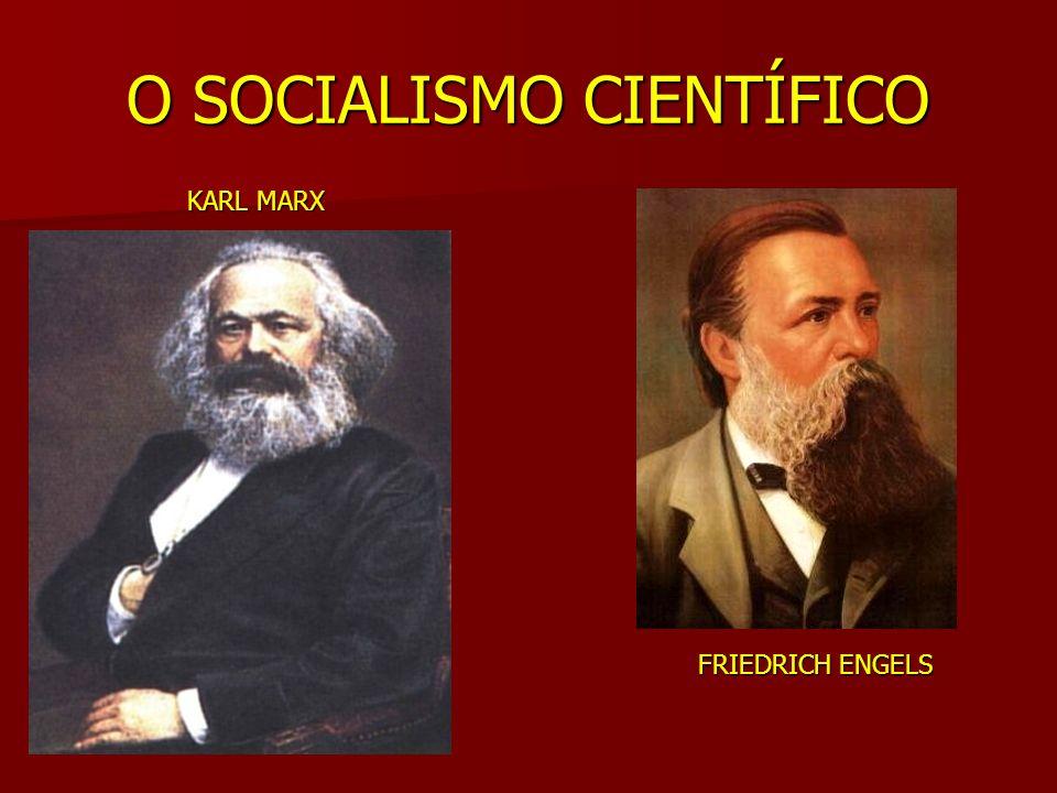 O SOCIALISMO CIENTÍFICO Principais Pontos: Análise crítica da sociedade Análise crítica da sociedade Anti-capitalista Anti-capitalista Construção de uma sociedade SOCIALISTA Construção de uma sociedade SOCIALISTA Formação de um PARTIDO OPERÁRIO Formação de um PARTIDO OPERÁRIO Organiza o processo REVOLUCIONÁRIO Organiza o processo REVOLUCIONÁRIO Ocupa o ESTADO Ocupa o ESTADO ESTATIZAÇÃO de toda a economia ESTATIZAÇÃO de toda a economia Fim da BURGUESIA Fim da BURGUESIA DITADURA DO PROLETARIADO DITADURA DO PROLETARIADO