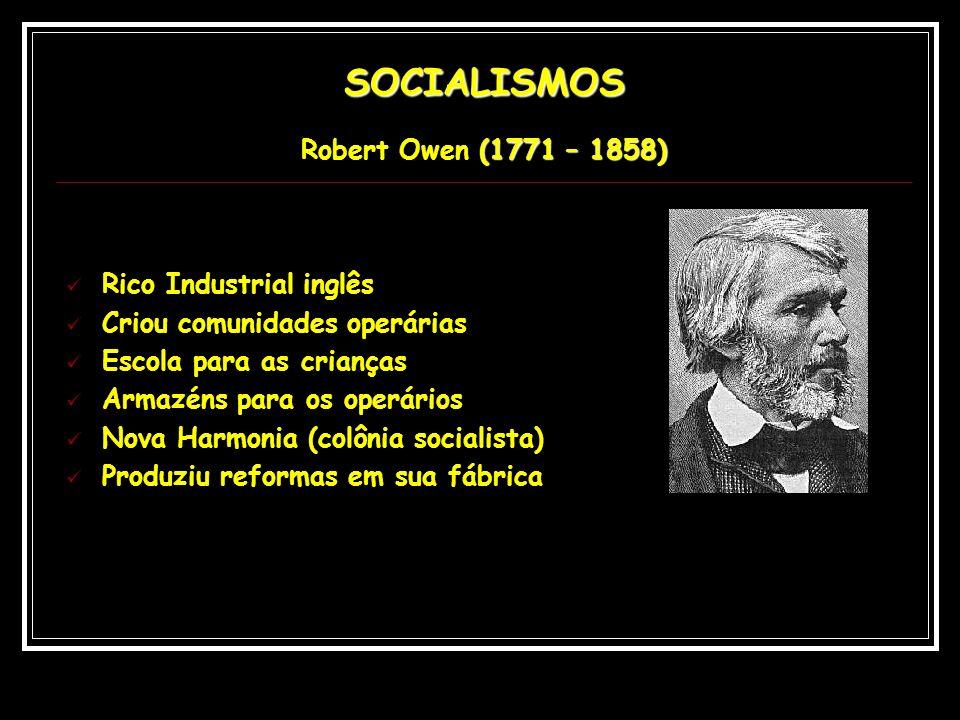 SOCIALISMOS (1771 – 1858) SOCIALISMOS Robert Owen (1771 – 1858) Rico Industrial inglês Criou comunidades operárias Escola para as crianças Armazéns pa
